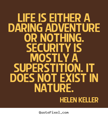 an analysis of the quote life is either a daring adventure or nothing at all by helen keller