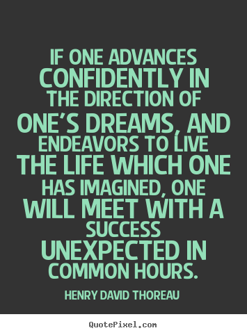 Henry David Thoreau picture quotes - If one advances confidently in the direction of one's dreams, and endeavors.. - Life sayings