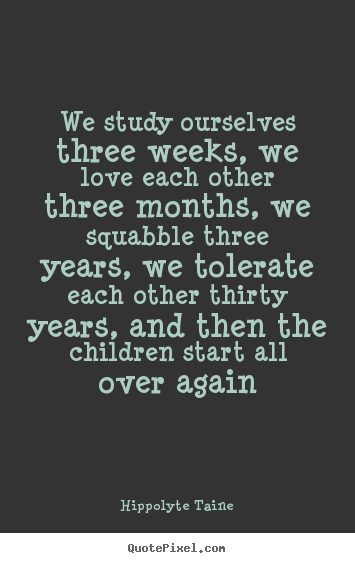 We Love Each Other: We Study Ourselves Three Weeks, We Love Each