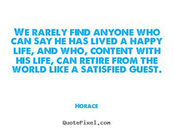 Horace picture quotes - We rarely find anyone who can say he has lived a happy life, and.. - Life quotes