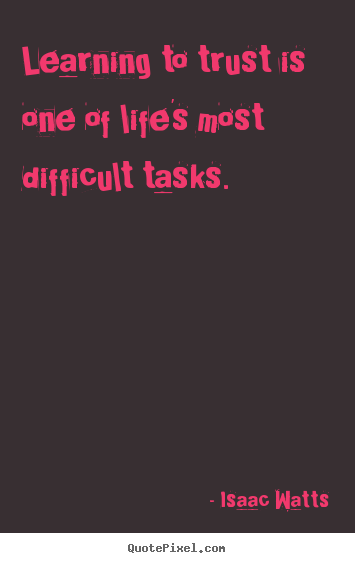Life Quotes Learning To Trust Is One Of Life S Most Difficult Tasks
