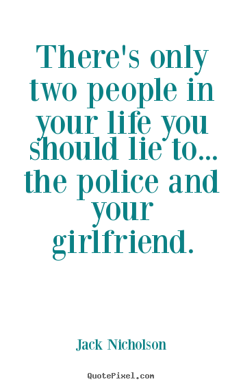Life quotes - There's only two people in your life you..