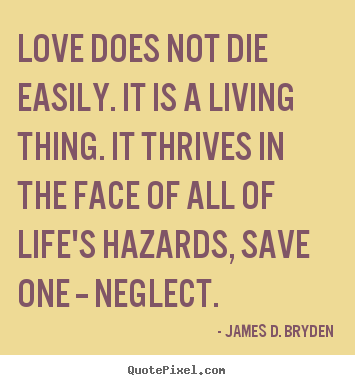 Make personalized picture quote about life - Love does not die easily. it is a living thing...