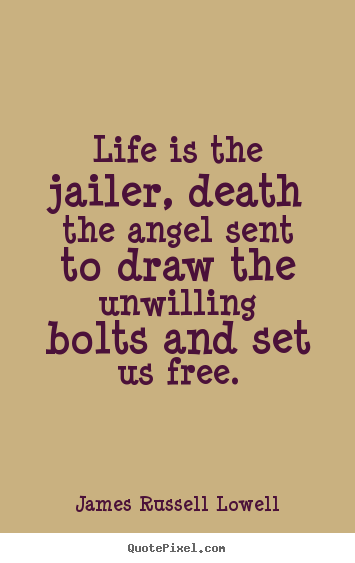 How to make picture quotes about life - Life is the jailer, death the angel sent to draw the unwilling bolts..