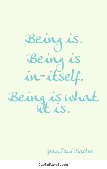 Make custom poster quotes about life - Being is. being is in-itself. being is what it is.