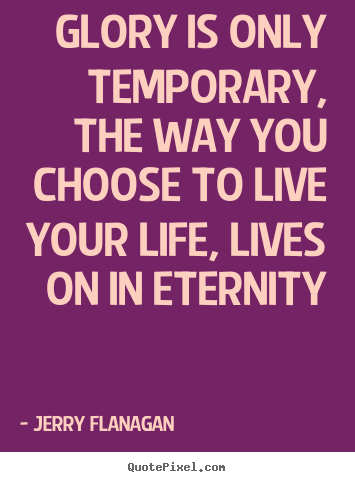 Live Your Life Quotes Inspiration Jerry Flanagan's Famous Quotes  Quotepixel
