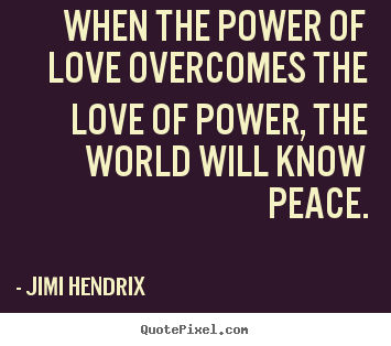 Design Your Own Picture Quotes About Life When The Power Of Love Overcomes The Love