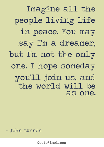 Quote About Peace And Love Interesting John Lennon Quotes  Quotepixel