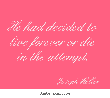 Life quote - He had decided to live forever or die in the..