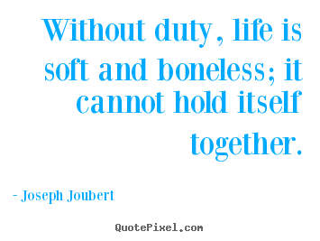 Soft Quotes Best Life Quotes  Without Duty Life Is Soft And Boneless It Cannot