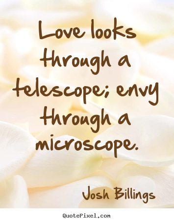 Josh Billings picture quotes - Love looks through a telescope; envy through.. - Life quotes