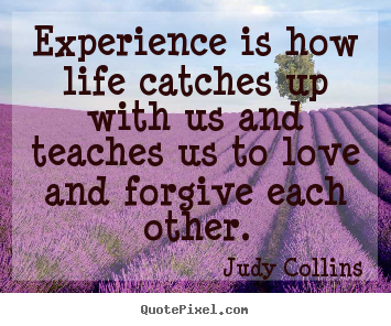 Quote about life - Experience is how life catches up with us and..