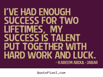 Life quote - I've had enough success for two lifetimes,..
