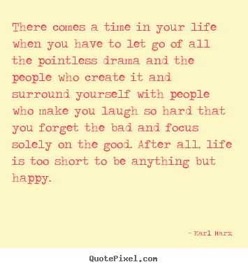 Karl Marx picture quotes - There comes a time in your life when you have to let.. - Life quotes
