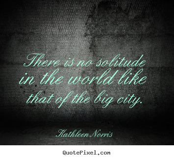 Design custom picture quote about life - There is no solitude in the world like that..