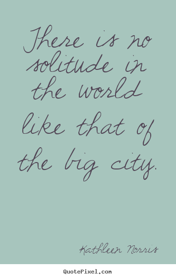 Life quotes - There is no solitude in the world like that..