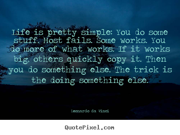 Life quotes - Life is pretty simple: you do some stuff. most fails...