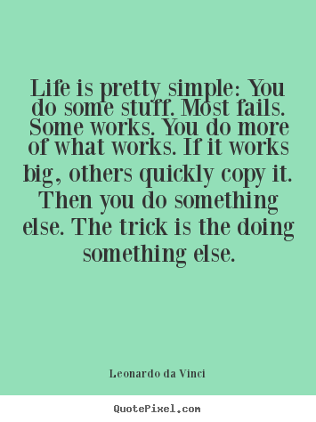 Quotes about life - Life is pretty simple: you do some stuff. most fails. some works...