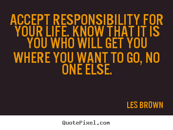 Les Brown picture quotes - Accept responsibility for your life. know that.. - Life quotes