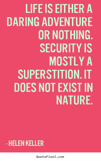 Design picture quotes about life - Life is either a daring adventure or nothing. security is..