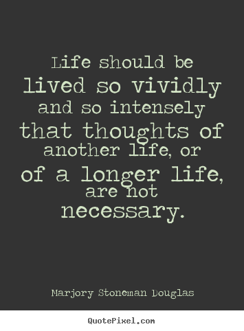 Make image quotes about life - Life should be lived so vividly and so intensely that..