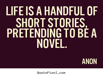 Create custom photo quotes about life - Life is a handful of short stories, pretending..