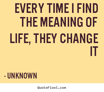 Meaning Of Life Quotes Fascinating Unknown's Famous Quotes  Quotepixel