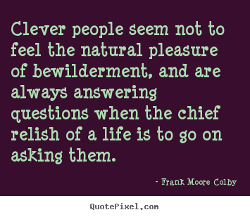 Natural Life Quotes Pleasing Life Quotes  Clever People Seem Not To Feel The Natural Pleasure