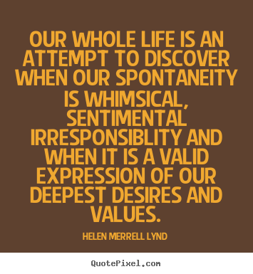 Our whole life is an attempt to discover when our spontaneity is whimsical,.. Helen Merrell Lynd greatest life quotes
