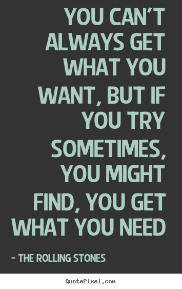 the rolling stones picture quotes you can t always get what you