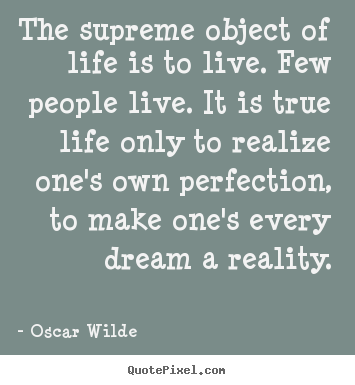 Make custom picture quotes about life - The supreme object of life is to live. few people live. it is true..