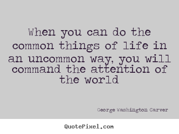 Life quote - When you can do the common things of life in..
