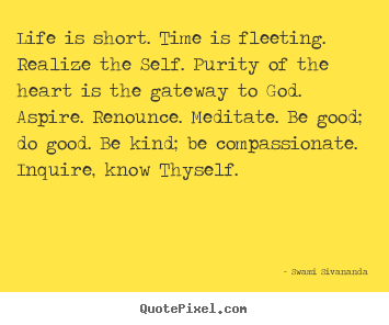 Life is short. time is fleeting. realize the self... Swami Sivananda popular life quotes