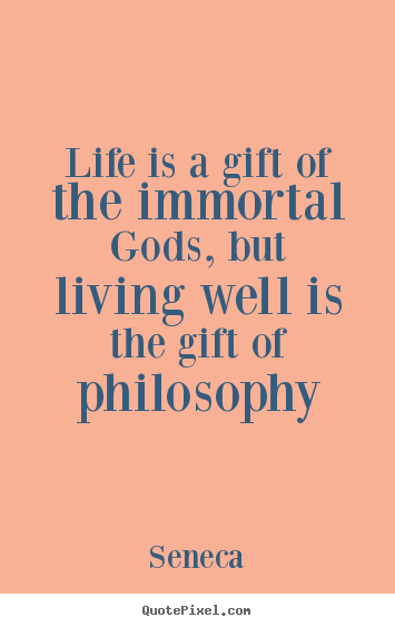 Make image quote about life - Life is a gift of the immortal gods, but living well is the..