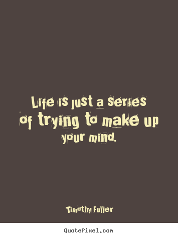 Design Your Own Image Quotes About Life Life Is Just A
