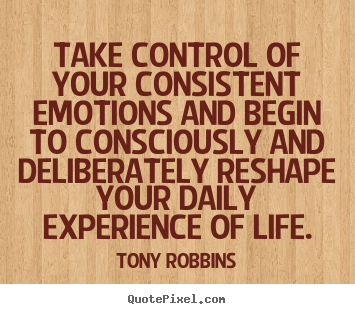 Design poster quotes about life - Take control of your consistent emotions and begin to consciously..