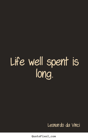 Long Quotes About Life Glamorous Life Quotes  Life Well Spent Is Long.