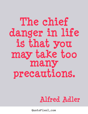 Design your own poster quotes about life - The chief danger in life is that you may take too many..
