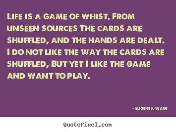 Quotes about life - Life is a game of whist. from unseen sources..