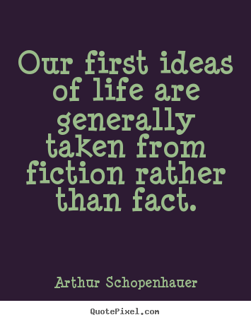 Quotes about life - Our first ideas of life are generally taken from fiction rather..