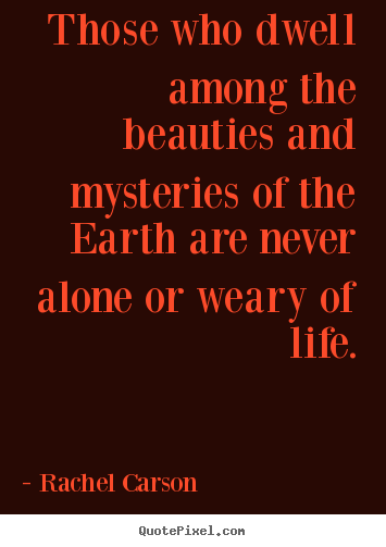 Rachel Carson picture quotes - Those who dwell among the beauties and mysteries.. - Life quotes