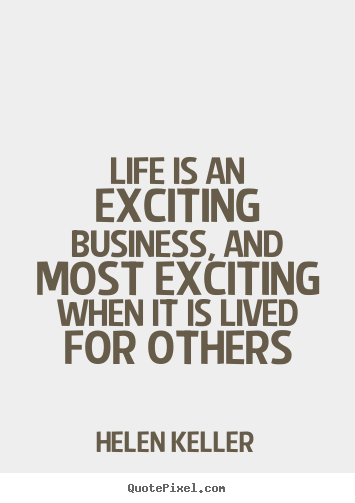 Design custom image quote about life - Life is an exciting business, and most exciting when it is lived for others