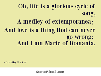 Make picture quote about life - Oh, life is a glorious cycle of song, a medley..