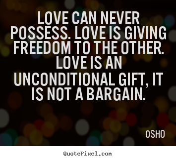 Life quotes - Love can never possess. love is giving freedom to the..