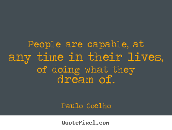 Design picture quote about life - People are capable, at any time in their lives,..