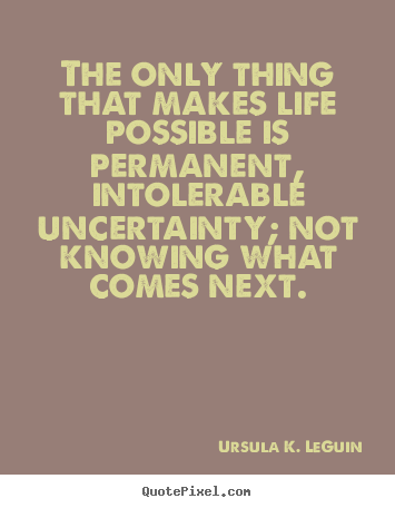 life is uncertain quotes