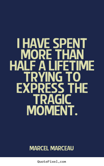 Life quote - I have spent more than half a lifetime trying..