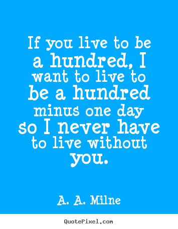 Quotes about life - If you live to be a hundred, i want to live to be a hundred minus one..