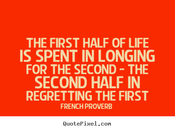 Quote about life - The first half of life is spent in longing for the second - the..