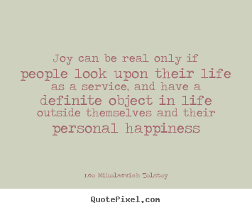 Leo Nikolaevich Tolstoy picture quotes - Joy can be real only if people look upon their life.. - Life quote